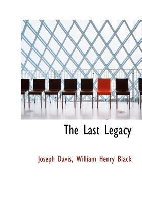 The Last Legacy book written by Davis, William Henry Black Joseph
