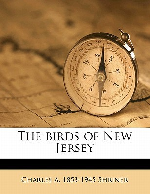 The Birds of New Jersey book written by Shriner, Charles A. 1853