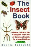 The Insect Book: A Basic Guide to the Collection and Care of Common Insects for Young Children book written by Connie Zakowski