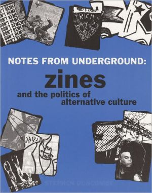 Notes from Underground: Zines and the Politics of Alternative Culture book written by Stephen Duncombe