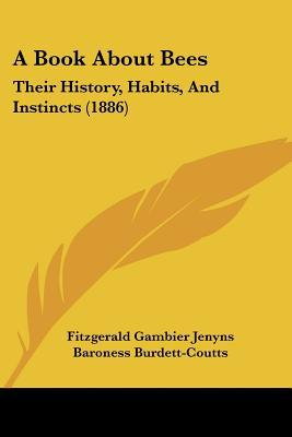 A Book About Bees: Their History, Habits, And Instincts (1886) written by Fitzgerald Gambier Jenyns
