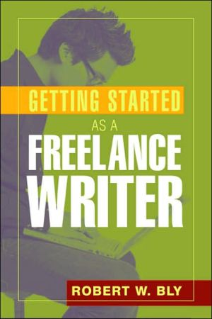 Getting Started As a Freelance Writer book written by Robert W. Bly
