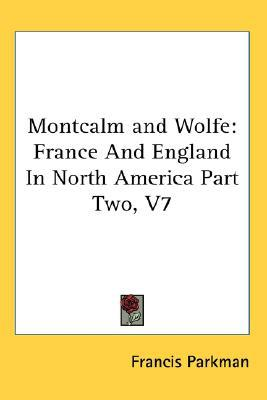 Montcalm and Wolfe: France and England in North America Part Two book written by Francis Parkman