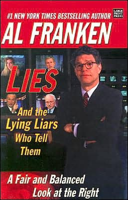 Lies and the Lying Liars Who Tell Them: A Fair and Balanced Look at the Right written by Al Franken