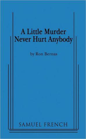 A Little Murder Never Hurt Anybody book written by Ron Bernas
