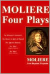 Moliere - Four Plays: The Bourgeois Gentleman, The Doctor in Spite of Himself, The Miser, The Affected Damsels book written by Moliere