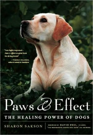 Paws & Effect: The Healing Power of Dogs book written by Sharon Sakson