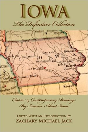 Iowa, the Definitive Collection: Classic and Contemporary Readings by Iowans, for Iowans book written by Zachary Michael Jack