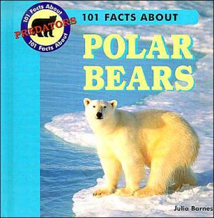 101 Facts about Polar Bears book written by Julia Barnes