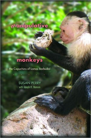 Manipulative Monkeys: The Capuchins of Lomas Barbudal book written by Susan Perry