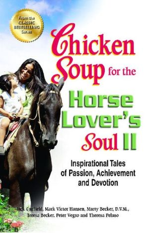 Chicken Soup for the Horse Lover's Soul II: Inspirational Tales of Passion, Achievement and Devotion book written by Jack Canfield