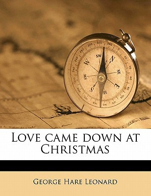 Love Came Down at Christmas written by Leonard, George Hare