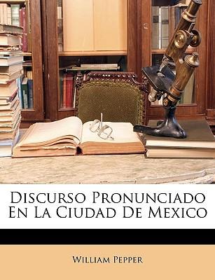 Discurso Pronunciado En La Ciudad de Mexico written by Pepper, William