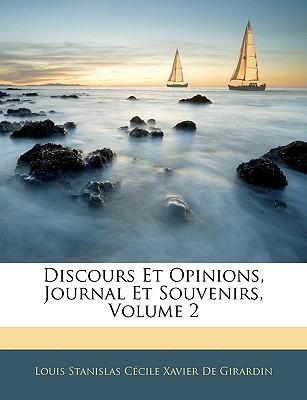 Discours Et Opinions, Journal Et Souvenirs, Volume 2 book written by De Girardin, Louis Stanislas Ccile Xav
