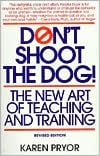 Don't Shoot the Dog!: The New Art of Teaching and Training written by Karen Pryor
