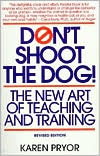 Don't Shoot the Dog!: The New Art of Teaching and Training book written by Karen Pryor