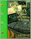 The Colonial Angler's Manual of Flyfishing and Flytying book written by Ken Reinard