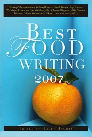 Best Food Writing 2007 book written by Holly Hughes