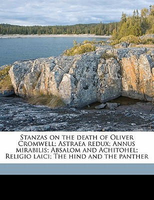 Stanzas on the Death of Oliver Cromwell; Astraea Redux; Annus Mirabilis; Absalom and Achitohel; Religio Laici; The Hind and the Panther book written by Dryden, John