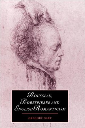 Rousseau, Robespierre and English Romanticism book written by Gregory Dart