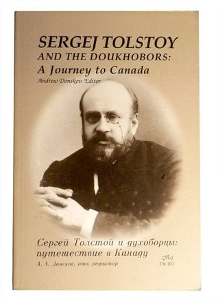 Sergej Tolstoy and the Doukhobors written by Andrew Donskov; compiled by  Tatʹjana Nikiforova; Sergej Tolstoy's diary and letters translated from the Russian by  John Woodsworth