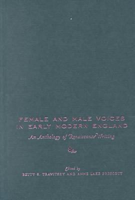 Female and Male Voices in Early Modern England: An Anthology of Renaissance Writing written by Betty Travitsky