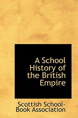 A School History of the British Empire written by Scottish School-Book Association