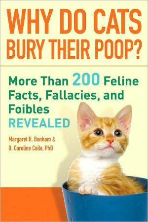 Why Do Cats Bury Their Poop?: More Than 200 Feline Facts, Fallacies, and Foibles Revealed book written by Margaret H. Bonham