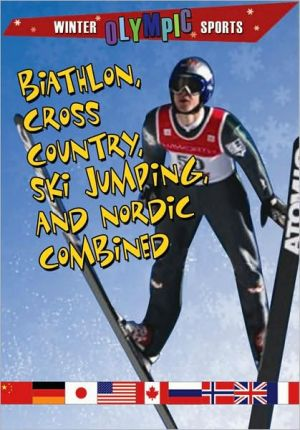 Biathlon, Cross Country, Ski Jumping, and Nordic Combined book written by Kylie Burns