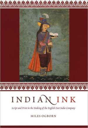 Indian Ink: Script and Print in the Making of the English East India Company book written by Miles Ogborn