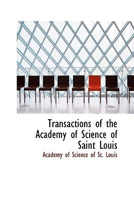 Transactions of the Academy of Science of Saint Louis written by Academy of Science of St. Louis