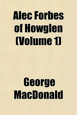 Alec Forbes of Howglen (Volume 1) written by MacDonald, George