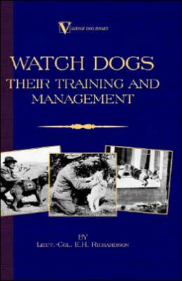 Watch Dogs: Their Training and Management book written by Lieut -Col E. H. Richardson