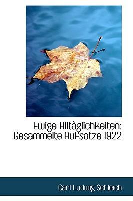 Ewige Alltaglichkeiten: Gesammelte Aufsatze 1922 book written by Schleich, Carl Ludwig