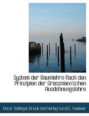 System Der Raumlehre Nach Den Prinzipien Der Grassmann'schen Ausdehnungslehre book written by Schlegel, Victor , Druck Und Verlag Von B. G. Teubner, Und Verlag Von B. G. Teu , Druck Und Verlag Von B. G. Teubner