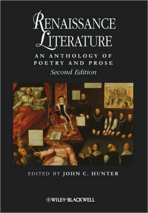 Renaissance Literature: An Anthology of Poetry and Prose book written by John C. Hunter
