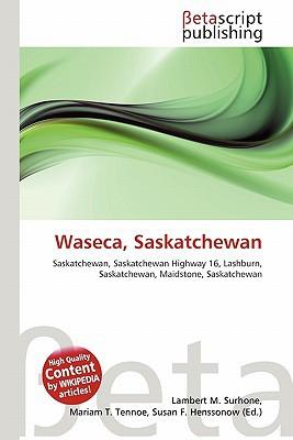Waseca, Saskatchewan written by Lambert M. Surhone