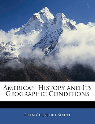 American History and Its Geographic Conditions book written by Ellen Churchill Semple
