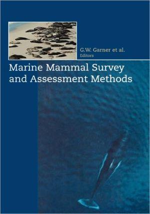 Marine Mammal Survey and Assessment Methods : Proceedings of the Symposium on Marine Mammal Survey and Assessment Methods, Seattle, WA, 21-25.02.1998 book written by G. W. Garner, Steven C. Amstrup, J. L. Laake, B. F. Manley, L. McDonald