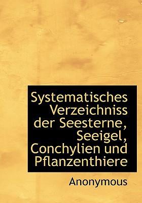Systematisches Verzeichniss Der Seesterne, Seeigel, Conchylien Und Pflanzenthiere book written by Anonymous