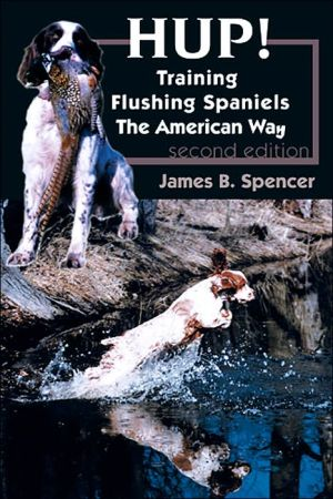 Hup!: Training Flushing Spaniels the American Way written by James B. Spencer