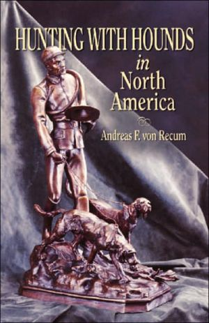 Hunting with Hounds in North America book written by Andreas F. Von Recum