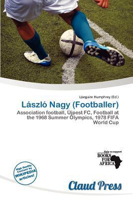 L Szl Nagy (Footballer) written by L. Egaire Humphrey