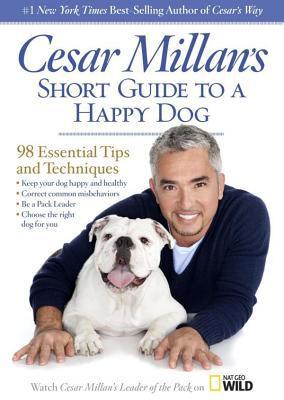 Cesar Millan's Short Guide to a Happy Dog book written by Millan, Cesar/ Duran,
