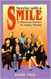 Service with a Smile: 52 Humorous Sketches for Sunday Worship book written by Daniel Wray