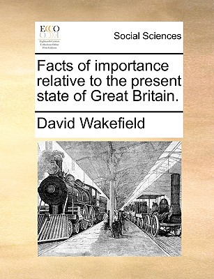 Facts of Importance Relative to the Present State of Great Britain. written by Wakefield, David