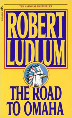The Road to Omaha book written by Robert Ludlum