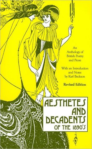 Aesthetes and Decadents of the 1890's: An Anthology of British Poetry and Prose written by Karl Beckson