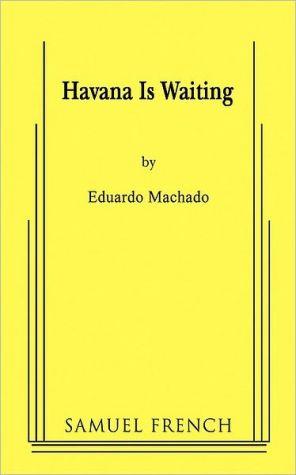 Havana Is Waiting book written by Eduardo Machado
