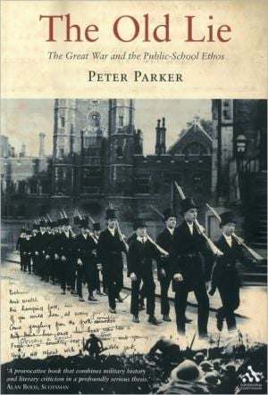 Old Lie: The Great War and the Public-School Ethos book written by Peter Parker
